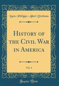 History of the Civil War in America, Vol. 4 (Classic Reprint)