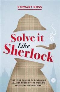Solve it like sherlock - test your powers of reasoning against those of the
