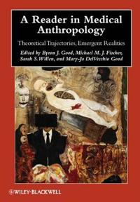A Reader in Medical Anthropology: Theoretical Trajectories, Emergent Realit