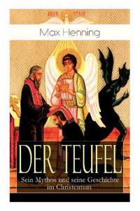Der Teufel: Sein Mythos Und Seine Geschichte Im Christentum (Vollst ndige Ausgabe)