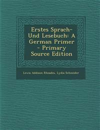 Erstes Sprach-Und Lesebuch: A German Primer - Primary Source Edition