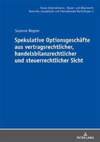 Spekulative Optionsgeschaefte Aus Vertragsrechtlicher, Handelsbilanzrechtlicher Und Steuerrechtlicher Sicht