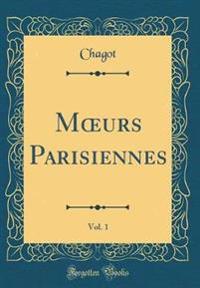 Moeurs Parisiennes, Vol. 1 (Classic Reprint)