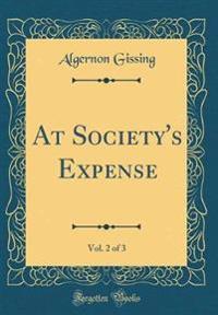 At Society's Expense, Vol. 2 of 3 (Classic Reprint)