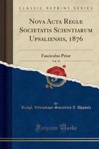Nova ACTA Regiae Societatis Scientiarum Upsaliensis, 1876, Vol. 10
