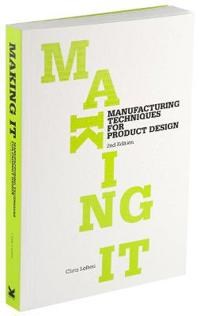 Making It: Manufacturing Techniques for Product Design
