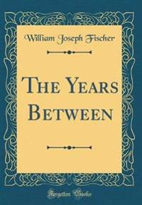 The Years Between (Classic Reprint)