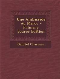 Une Ambassade Au Maroc - Primary Source Edition