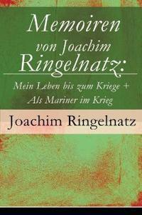 Memoiren Von Joachim Ringelnatz: Mein Leben Bis Zum Kriege + ALS Mariner Im Krieg