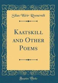 Kaatskill and Other Poems (Classic Reprint)