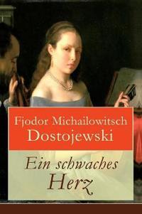 Ein Schwaches Herz (Vollst ndige Deutsche Ausgabe)