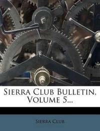 Sierra Club Bulletin, Volume 5...