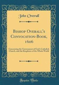 Bishop Overall's Convocation-Book, 1606