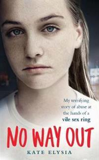 No way out - my terrifying story of abuse at the hands of a vile sex ring