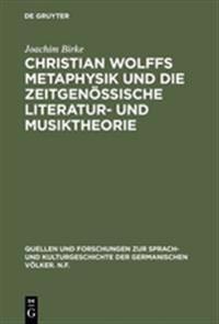 Christian Wolffs Metaphysik Und Die Zeitgen ssische Literatur- Und Musiktheorie