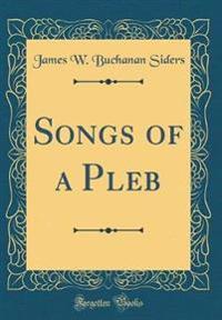 Songs of a Pleb (Classic Reprint)