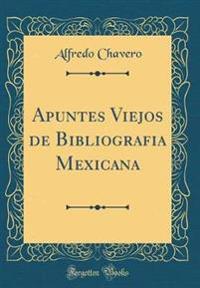 Apuntes Viejos de Bibliografia Mexicana (Classic Reprint)