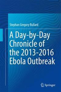 A Day-By-Day Chronicle of the 2013-2016 Ebola Outbreak