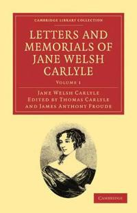 Letters and Memorials of Jane Welsh Carlyle - Volume 1