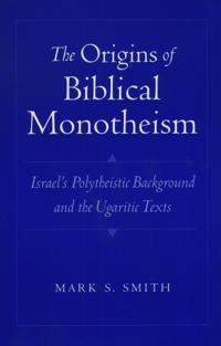 The Origins of Biblical Monotheism