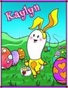 Kaylyn: Personalized Easter Coloring Book for Kids, Ima Gonna Color My Happy Easter, Easter Gifts for Girls, Easter Basket Stu