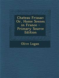 Chateau Frissac: Or, Home Scenes in France