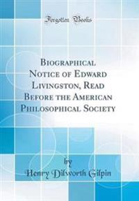 Biographical Notice of Edward Livingston, Read Before the American Philosophical Society (Classic Reprint)