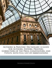 Authors' & Printers' Dictionary: A Guide for Authors, Editors, Printers, Correctors of the Press, Compositors, and Typists, with Full List of Abbrevia