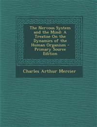 Nervous System and the Mind: A Treatise on the Dynamics of the Human Organism