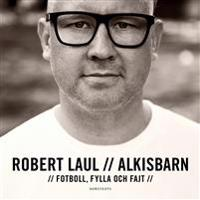 Alkisbarn : Fotboll, fylla och fajt