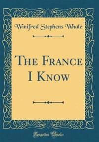 The France I Know (Classic Reprint)