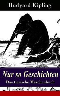 Nur So Geschichten - Das Tierische M rchenbuch (Vollst ndige Deutsche Ausgabe Mit Originalillustrationen)