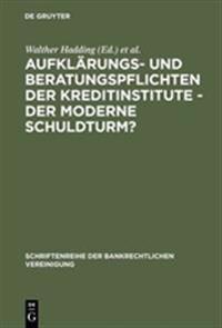 Aufklärungs Und Beratungspflichten Der Kreditinstitute - Der Moderne Schuldturm?