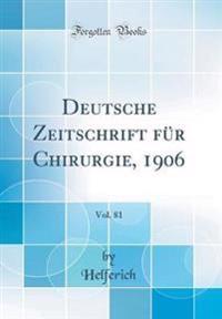Deutsche Zeitschrift für Chirurgie, 1906, Vol. 81 (Classic Reprint)