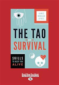The Tao of Survival: Skills to Keep You Alive (Large Print 16pt)