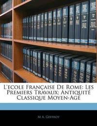 L'ecole Française De Rome: Les Premiers Travaux; Antiquité Classique Moyen-Age