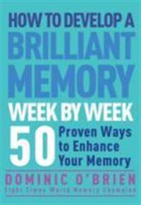How to develop a brilliant memory week by week - 52 proven ways to enhance