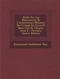 Etude Sur Les Monuments De L'architecture Militaire Des Croisés En Syrie Et Dans L'île De Chypre, Issue 6