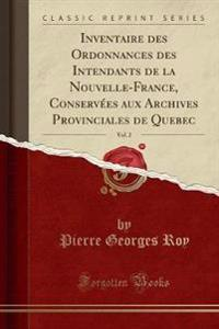 Inventaire des Ordonnances des Intendants de la Nouvelle-France, Conservées aux Archives Provinciales de Quebec, Vol. 2 (Classic Reprint)