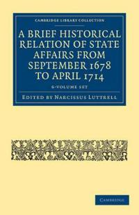 A Brief Historical Relation of State Affairs from September 1678 to April 1714 6 Volume Set