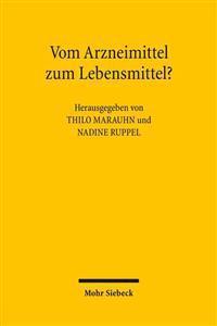 Vom Arzneimittel Zum Lebensmittel?: Zur Abgrenzung Von Arznei- Und Lebensmitteln Im Europaischen Und Deutschen Recht