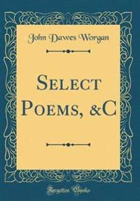 Select Poems, &C (Classic Reprint)
