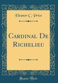 Cardinal de Richelieu (Classic Reprint)
