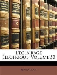 L'éclairage Électrique, Volume 50