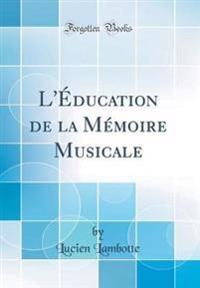 L'Education de la Memoire Musicale (Classic Reprint)