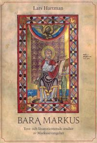 Bara Markus : text- och läsarorienterade studier av Markusevangeliet