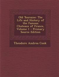 Old Touraine: The Life and History of the Famous Chateaux of France, Volume 1
