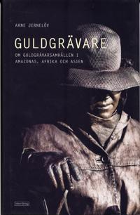 Guldgrävare : nutida guldgrävarsamhällen i Amazonas, Afrika och Asien