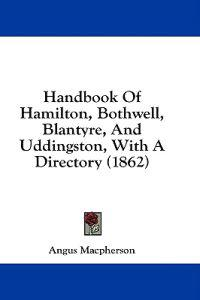 Handbook Of Hamilton, Bothwell, Blantyre, And Uddingston, With A Directory (1862)