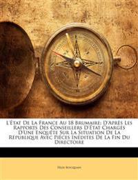 L'État De La France Au 18 Brumaire: D'Après Les Rapports Des Conseillers D'État Chargés D'Une Enquête Sur La Situation De La République Avec Pièces In